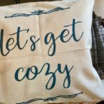 Pillow Case- Let's Get Cozy 16x16